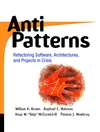 AntiPatterns: Refactoring Software, Architectures, and Projects in Crisis, William J. Brown, Raphael C. Malveau, Thomas J. Mowbray, ISBN: 0471197130